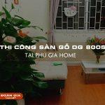 thi-cong-san-go-dg-8005-tai-phu-gia-home-4
